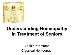 Understanding Homeopathy in Treatment of Seniors Jackie Krammer
