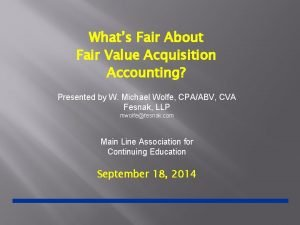 Whats Fair About Fair Value Acquisition Accounting Presented