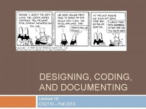 DESIGNING CODING AND DOCUMENTING Lecture 16 CS 2110