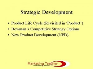 Strategic Development Product Life Cycle Revisited in Product