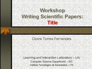 Workshop Writing Scientific Papers Title Clovis Torres Fernandes