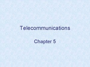 Telecommunications Chapter 5 Chapter Objectives Understand the role