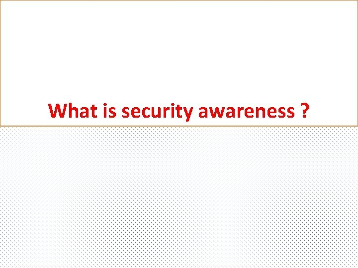 What is security awareness Cybersecurity awareness is awareness