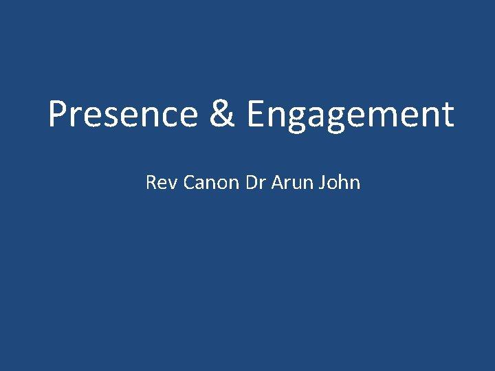 Presence Engagement Rev Canon Dr Arun John Presence