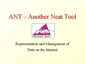 ANT Another Neat Tool Representation and Management of