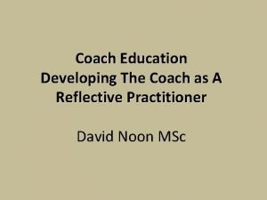 Coach Education Developing The Coach as A Reflective
