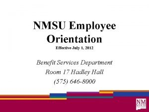 NMSU Employee Orientation Effective July 1 2012 Benefit