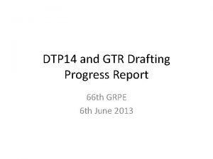 DTP 14 and GTR Drafting Progress Report 66