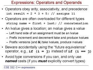 Expressions Operators and Operands Operators obey arity associativity
