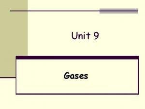 Unit 9 Gases Gases have no definite shape
