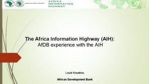 The Africa Information Highway AIH Af DB experience