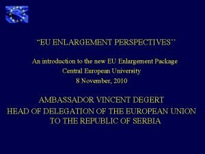 EU ENLARGEMENT PERSPECTIVES An introduction to the new