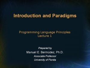 Introduction and Paradigms Programming Language Principles Lecture 1