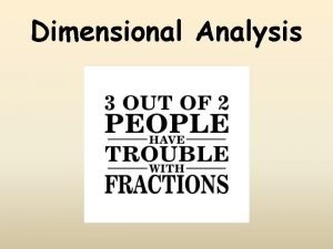 Dimensional Analysis The Dimensional Analysis method A way