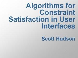 Algorithms for Constraint Satisfaction in User Interfaces Scott
