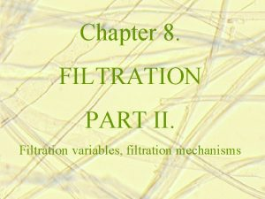 Chapter 8 FILTRATION PART II Filtration variables filtration