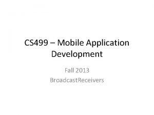CS 499 Mobile Application Development Fall 2013 Broadcast