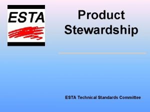 Product Stewardship ESTA Technical Standards Committee Product Stewardship