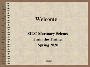 Welcome SIUC Mortuary Science Train the Trainer Spring
