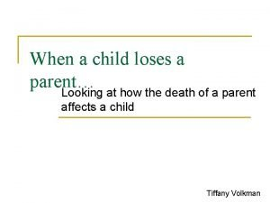 When a child loses a parent Looking at