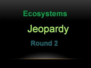 Ecosystems Jeopardy Round 2 Bioaccumulation Invasive Species Photosynthesis