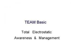 TEAM Basic Total Electrostatic Awareness Management TEAM Basic