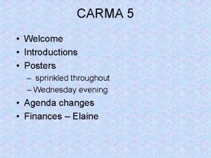 CARMA 5 Welcome Introductions Posters sprinkled throughout Wednesday