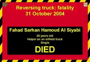Reversing truck fatality 31Oct04 Reversing truck fatality 31