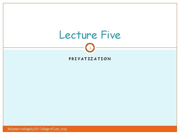 Lecture Five 1 PRIVATIZATION Belaynew Ashagrie HU College