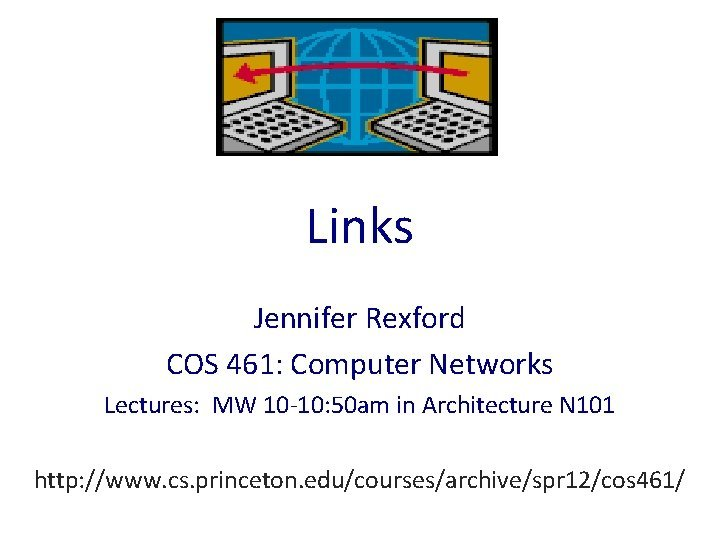 Links Jennifer Rexford COS 461 Computer Networks Lectures