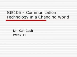 IGE 105 Communication Technology in a Changing World
