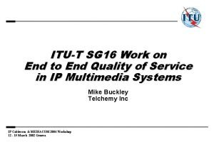 ITUT SG 16 Work on End to End