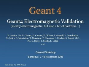 Geant 4 Electromagnetic Validation mostly electromagnetic but also