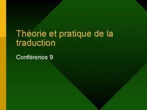 Thorie et pratique de la traduction Confrence 9