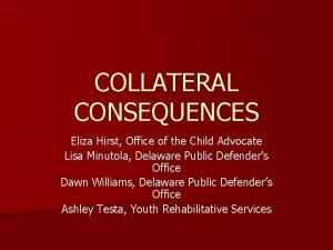 COLLATERAL CONSEQUENCES Eliza Hirst Office of the Child