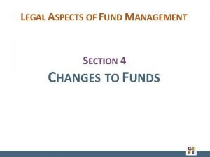 LEGAL ASPECTS OF FUND MANAGEMENT SECTION 4 CHANGES