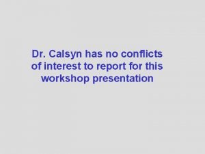 Dr Calsyn has no conflicts of interest to