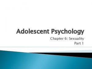 Adolescent Psychology Chapter 6 Sexuality Part 1 Outline