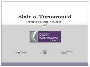 State of Turnaround PUTTING THE PIECES TOGETHER Putting