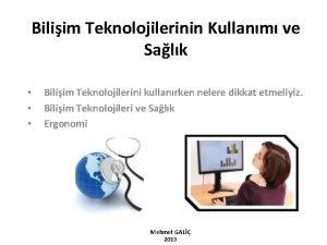 Biliim Teknolojilerinin Kullanm ve Salk Biliim Teknolojilerini kullanrken