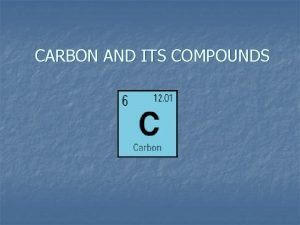CARBON AND ITS COMPOUNDS CARBON n n n