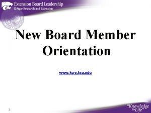 New Board Member Orientation www ksre ksu edu