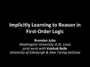 Implicitly Learning to Reason in FirstOrder Logic Brendan