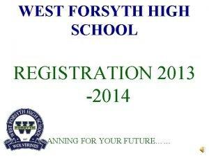 WEST FORSYTH HIGH SCHOOL REGISTRATION 2013 2014 PLANNING