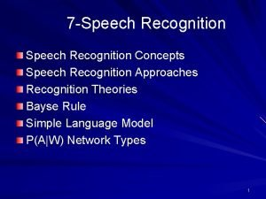 7 Speech Recognition Concepts Speech Recognition Approaches Recognition