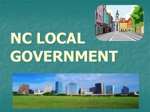 NC LOCAL GOVERNMENT Local Government County the largest
