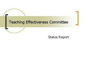 Teaching Effectiveness Committee Status Report Teaching Effectiveness Committee