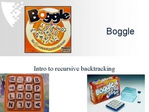 Boggle Intro to recursive backtracking Today Intro to