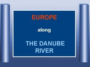 EUROPE along THE DANUBE RIVER Danube River with