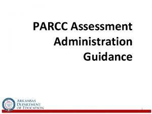 PARCC Assessment Administration Guidance 1 PARCC Assessment Design